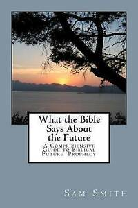 What the Bible Says about the Future by Smith, Sam A. -Paperback
