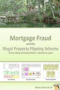 Mortgage Fraud & the Illegal Property Flipping Scheme: A Case Study of United St