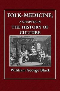 Folk-Medicine: A Chapter in the History of Culture by Black, William George
