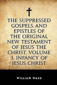 The Suppressed Gospels and Epistles of the Original New Testament 9781523486892