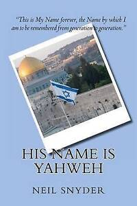 His Name Is Yahweh by Snyder Ph. D., Neil -Paperback