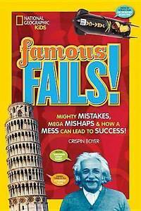 Famous Fails!: Mighty Mistakes, Mega Mishaps, & How a Mess Can Lead to...
