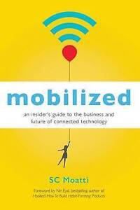 Mobilized: An Insider's Guide to the Business and Future of Conne 9781626567405