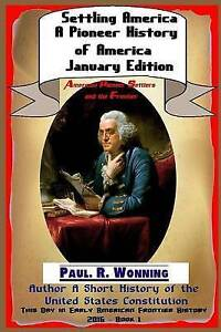 Settling America ? Pioneer History America? January Edition by Wonning Paul R