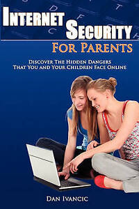 Internet Security For Parents: Discover The Hidden Dangers That You And Your Chi