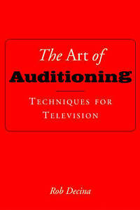 NEW The Art of Auditioning: Techniques for Television by Rob Decina