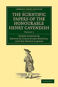 The Scientific Papers of the Honourable Henry Cavendish, F. R. S: Volume 1 (Camb