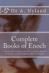 Complete Books Enoch 1 Enoch (First Book Enoch) 2 Enoch ( by Nyland Dr a
