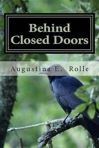 NEW Behind Closed Doors by Augustina E. Rolle