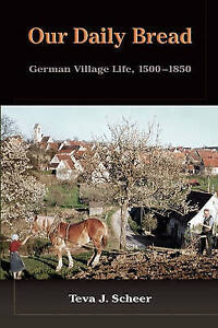 Our Daily Bread: German Village Life, 1500-1850 by Teva J Scheer (Paperback /...