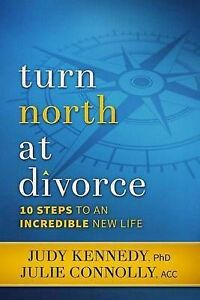 Turn North at Divorce 10 Steps an Incredible New Life by Connolly Acc Julie a