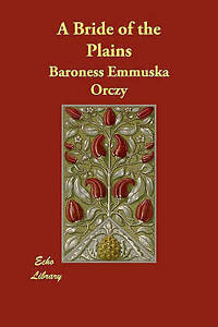 A-Bride-of-the-Plains-by-Orczy-Emmuska-Baroness-Paperback