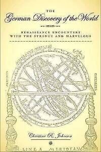 The German Discovery of the World: Renaissance Encounters with the Strange and