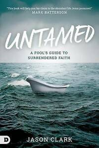 Untamed: A Fool's Guide to Surrendered Faith by Clark, Jason -Paperback