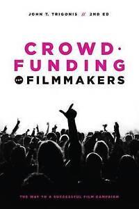JOHN T. TRIGONI-CROWDFUNDING FOR FILMMAKERS 2E  BOOK NEW