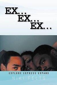 NEW Ex .ex. Ex.: Explore Express Expand by Niki Felts