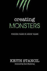 Creating Monsters: Finding Fame in Jesus' Name by Stancil, Keith -Paperback