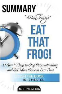 Brian Tracy's Eat That Frog 21 Great Ways Stop Procrastinatin by Media Ant Hive