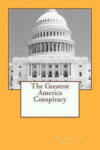 NEW The Greatest America Conspiracy by Heyward Carzell Sanders