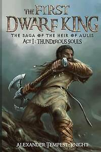 The First Dwarf King: The Saga of the Heir of Aulis: Act I: Thunderous Souls (Vo