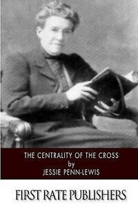 The Centrality of the Cross by Penn-Lewis, Jessie 9781500636104 -Paperback