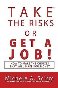 Take Risks or Get Job How Make Choices That Will Ma by Scism Michele A