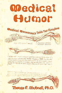 Medical Humor Medical Nonsense Tickle Your Funnybone by Shubnell Ph D Thomas F