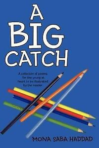A Big Catch: A Collection Of Poems For The Young At Heart To Be Illustrated By