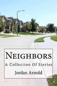 Neighbors: A Collection of Stories by Arnold, Jordan -Paperback