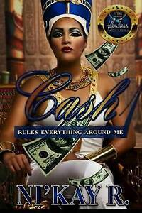 Cash Rules Everything Around Me by R, Ni'kay -Paperback