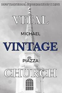 Vital Vintage Church How Traditional Congregations Thrive by Piazza Rev Michael