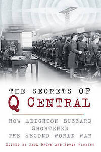 The Secrets of Q Central: How Leighton Buzzard Shortened the Second World War...