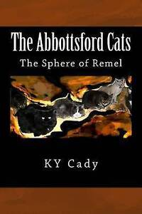 The Abbottsford Cats: The Sphere of Remel by Cady, Ky -Paperback