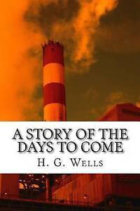 A-Story-of-the-Days-to-Come-By-Wells-H-G-Paperback