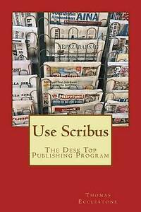 NEW Use Scribus: The Desk Top Publishing Program by Mr Thomas Ecclestone