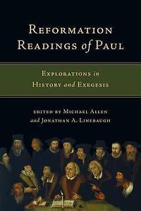 Reformation Readings Paul Explorations in History Exegesi by Allen Michael