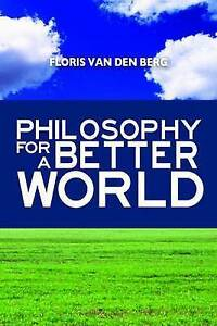 Philosophy for a Better World by Floris van den Berg (Hardback, 2013)