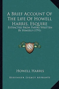 A-Brief-Account-Of-The-Life-Of-Howell-Harris-Esquire-Extracted-From-Papers-Wri