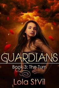 NEW Guardians: The Turn (The Guardians Series) by Lola StVil