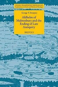 Aldhelm of Malmesbury and the Ending of Late Antiquity (Studia Traditionis Theol