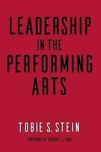 Leadership in the Performing Arts by Stein, Tobie S. -Paperback