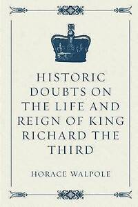 Historic Doubts on the Life and Reign of King Richard the Third b 9781523600380
