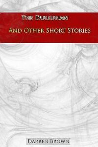 The Dulluhan and Other Short Stories by Brown, MR Darren -Paperback