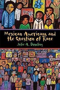 Mexican Americans and the Question of Race, Julie A. Dowling
