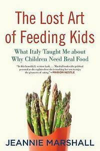 The Lost Art of Feeding Kids: What Italy Taught Me About Why Children Need...