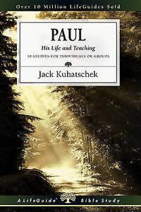 """Paul: His Life and Teaching"" Jack Kuhatschek; A LifeGuide Bible Study"