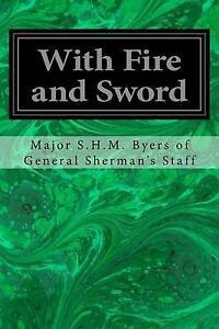 With Fire and Sword Byers of General Sherman's Staff, Major -Paperback
