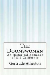 The Doomswoman An Historical Romance Old California by Atherton Gertrude Frankli