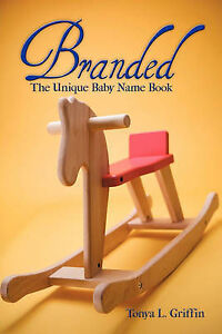 NEW Branded: The Unique Baby Name Book by Tonya L. Griffin