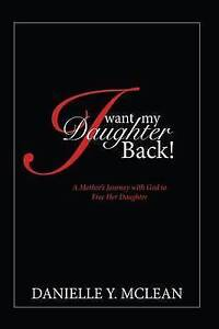 I Want My Daughter Back Mother's Journey God Free Her  by McLean Danielle